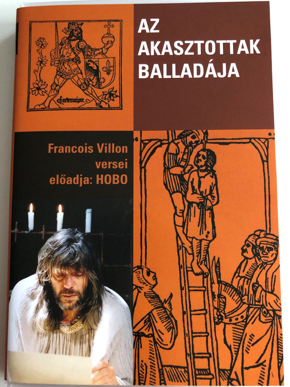 Az Akasztottak balladája DVD 2006 Francois Villon versei / Előadja Hobo / Poems of Francois Villon in Hungarian language / Presented by Földes László - Hobo (5999883156056)