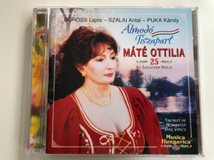 Boross Lajos, Szalai Antal, Puka Karoly / Almodo Tisza part / Mate Ottilia 25 ev Legszebb Dalai / The Best of Hungaryan Folk Song's / Musica Hungarica Audio CD 2001 Stereo / MHA 322
