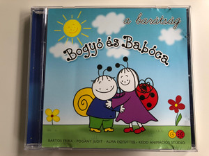 a baratsag / Bogyo es Baboca / Bartos Erika, Pogany Judit, Alma Egyuttes, Kedd Animacios Studio / KEDD Audio CD 2010 / 978963069668