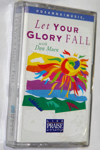Let Your Glory Fall with Don Moen ‎/ Live Praise & Worship / Hosanna! Music ‎– Audio Cassette / 11524