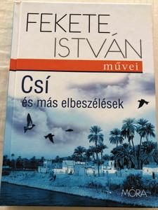 Csí és más elbeszélések by Fekete István / Móra Könyvkiadó 2011 / Hardcover / Hungarian stories by István Fekete (9789631189193)