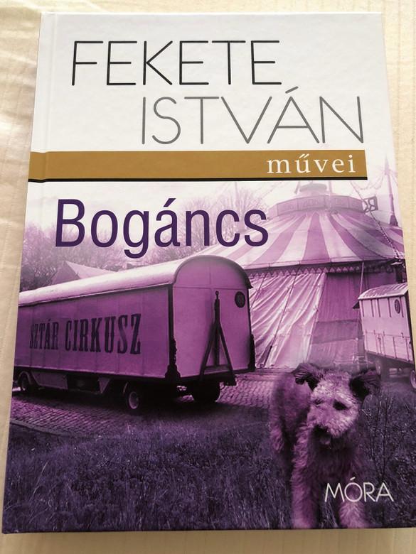 Bogáncs by Fekete István / Móra könyvkiadó 2015 / Hardcover / Hungarian literary classic (9789631198973)