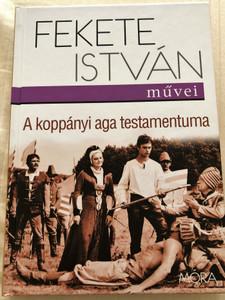Fekete István: A koppányi aga testamentuma / Móra Könyvkiadó 2016 / Hardcover (9789634154136)