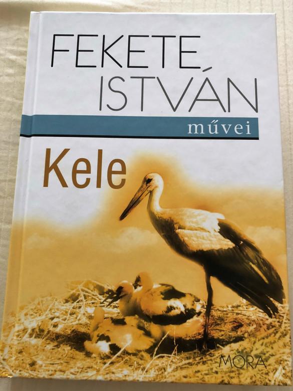 Kele by Fekete István / Illustrations: Bakai Piroska / Móra könyvkiadó 2015 / Hardcover (9789634151388)