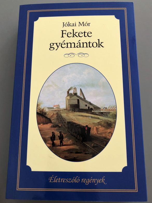Fekete gyémántok by Jókai Mór / Black diamonds Hungarian novel / Életreszóló regények / Kossuth Kiadó 2015 / Paperback (9789630980746)