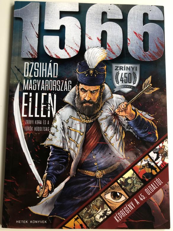 1566 - Dzsihád Magyarország Ellen / Zrínyi Kora és a Török Hódoltság / Zrínyi 450 Emlékév / Hetek könyvek / History of Hungary during Ottoman Opression with Comic book (9786158011846)