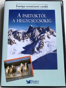 A Partoktól a Hegycsúcsokig DVD 2005 Európa természeti csodái / Reader's Digest / Natural wonders of Europe / From the Shores to the mountain tops (PartoktolAHegycsucsokigDVD)