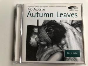Trio Acoustic – Autumn Leaves / Live in Dabas / Pannon Jazz Audio CD 1995 / PJJ 1011