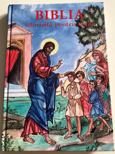 Biblia istorisită pentru copii / Bible stories for Children / Romanian Orthodox Children's Bible / Hardcover 2013 / Orthodox - style illustrations by Martha Xynopoulou-Kapetanakou / Societăţii Biblice Interconfesionale din România (9786068279183)
