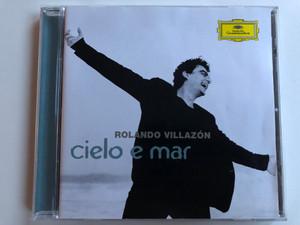 Rolando Villazón – Cielo E Mar / Deutsche Grammophon Audio CD 2008 / 00289 477 7224
