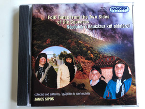 Folk Tunes From the Two Sides of the Caucasus / Nepdalok a Kaukazus ket oldalarol / Collected And Edited By Janos Sipos / Hungaroton Classic Audio CD 2003 Mono Stereo / HCD 18253