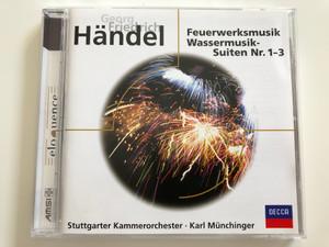 Georg Friedrich Händel - Feuerwerksmusik Wassermusik Suiten Nr. 1-3 / Stuttgarter Kammerorchester, Karl Münchinger / DECCA Audio CD / 458 647-2