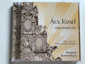 Acs Jozsef - Orgonamuvesz / 2002. majus 03. A Belvarosi Plebaniatemplom / Dunapack Audio CD 2001