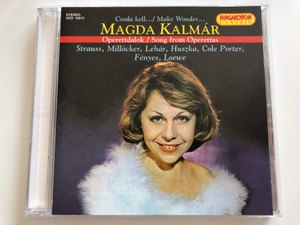 Csoda Kell... / Make Wonder... / Magda Kalmár / Operettdalok / Song From Operettas / Strauss, Millöcker, Lehár, Huszka, Cole Porter, Fényes, Loewe / Hungaroton Classic Audio CD 1996 Stereo / HCD 16613