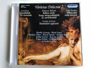 Varietas Delectat 7. / Catullus - Gyulolok es szeretek / Balassi Balint - Kiben orul, hogy megszabadult az szerelemtul / Ady Endre - Elbocsato szep uzenet / Szabo Lorinc - Semmiert egeszen / Hungaroton Classic Audio CD 2004 Stereo, Mono / HCD 14324