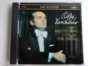 Oleg Yanchenko – Early And Modern Music For Organ / USSR / Мелодия Audio CD 1988 / SUCD 10-00009