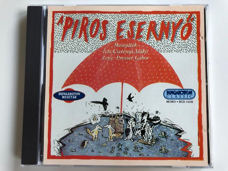 A Piros Esernyő / Mesejatek, Irta: Csetenyi Aniko, Zene: Presser Gabor / Hungaroton Classic Audio CD 1988 Mono / HCD 14102