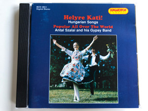 Helyre Kati! - Hungarian Songs - Popular Around The World / Antal Szalai And His Gypsy Band / Hungaroton Classic Audio CD 1996 Stereo / HCD 10211