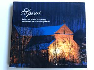 Spirit / Soprano - Krisztina Jonas / Budapest Saxophone Quartet / Allero Thaler Audio CD 2004 / MZA-073
