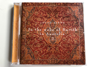 János Sipos ‎– In The Wake Of Bartók In Anatolia 2. / Fonó Records ‎Audio CD 2001 / FA-087-2