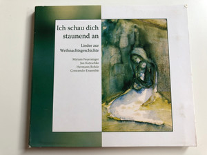 Ich Schau Dich Staunend An - Lieder Zur Weihnachtsgeschichte / Miriam Feuersinger, Jan Katzschke, Hermann Rohde, Crescendo-Ensemble / Crescendo Audio CD 2009