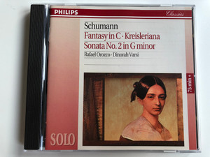 Schumann - Fantasy in C, Kreisleriana, Sonata No. 2 in G minor / Rafael Orozco, Dinorah Varsi / Philips Audio CD 1994 / 442 653-2