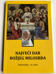 Najveći Dar Božijeg Milosrđa - Euharistija - sv. misa / Croatian language Catholic prayer book - The Eucharist and the Holy Mass by Pope Francis / Zupa sv. Andrije / Paperback 2016 (9789537436551)