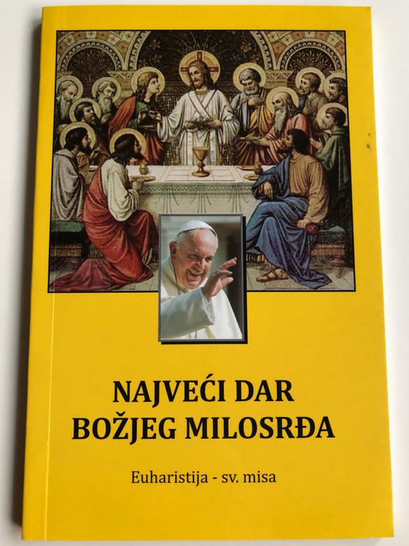 Najveći Dar Božijeg Milosrđa - Euharistija - sv. misa / Croatian language Catholic prayer book - The Eucharist and the Holy Mass by Pope Francis / Zupa sv. Andrije / Paperback 2016 (9789537436551)