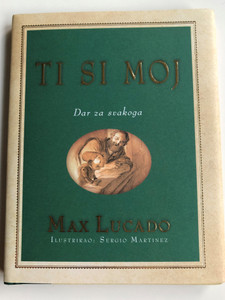Ti si Moj Dar za svakoga by Max Lucado / Croatian translation of You are Mine / Illustrated by Sergio Martinez / Translation: Sonja Tomić / Verbum 2008 / Hardcover (9789532351408)