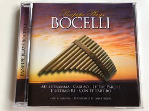 Panpipe Plays Bocelli / Melodramma, Caruso, Le Tue Parole, L' Ultimo Re, Con Te Partiro / Instrumental, Performed By Luis Garcia / @music Audio CD / 20262