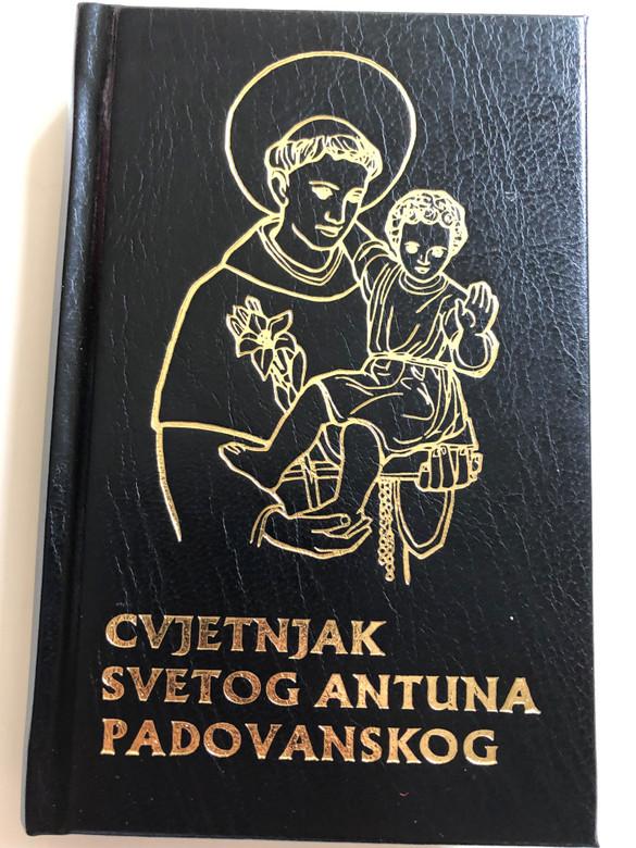 Cvjetnjak Svetog Antuna Padovanskog / Croatian language St. Anthony' of Padua Prayer book / 11th Edition / Hrvatska provincija sv. Jeronima 2010 (9789537154547)