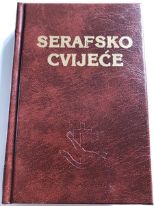 Serafsko Cvijeće by Fra Tadej Vojnović - Priručnik i Molitvenik za članove Franjevačkoga svjetovnog reda / Croatian lnaguage Catholic prayer and guide book for monks of the Franciscan order / 4th edition / Hrvatska Franjevačka Provincija / Hardcover 2003 (9536428059)