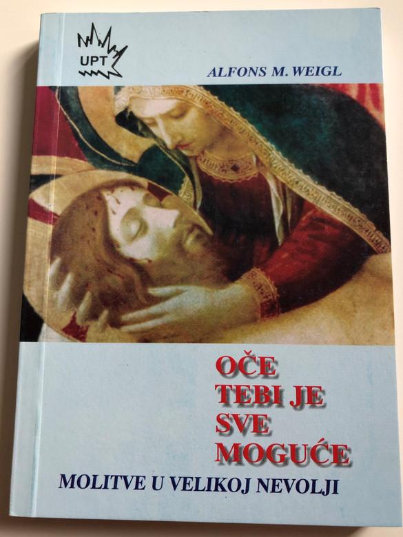 Oče tebi je sve moguće by Alfons M. Weigl / Molitve u Velikoj Nevolji / 4th croatian edition / Paperback UPT (9789532082883)