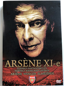 Arséne XI-e DVD 2007 Arséne's XI / Tizenegy fantastikus év, tizenegy kiemelkedő Játékos / Arséne Wenger elméjében / Arsenal's soccer coach / 11 years, 11 extraordinary players (5996473002410)