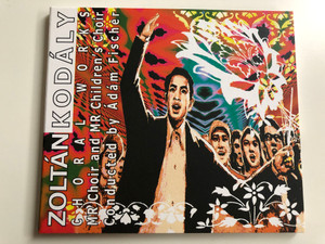 Zoltán Kodály – Choral Works / MR Choir and MR Children's Choir / Conducted by Adam Fischer / Budapest Music Center Records Audio CD 2008 / BMC CD 144