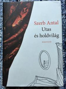 Utas és holdvilág by Szerb Antal / Journey by moonlight / Hungarian language novel / Magvető könyvkiadó 2015 / Hardcover (9789631424638)