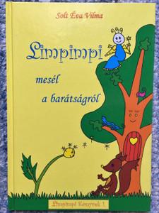 Limpimpi mesél a barátságról by Solt Éva Vilma / Hungarian language children's tale / Csipkebokor kiadó / Limpimpi könyvek 1. / Hardcover (9630607638)