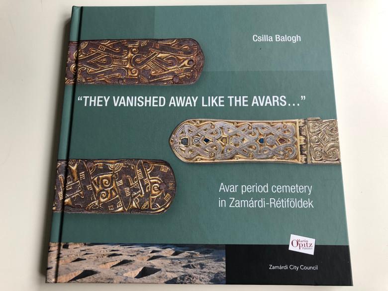 """""""The Vanished away like the Avars"""" by Csilla Balogh / Avar period cemetery in Zamárdi Rétiföldek / Translated by Zsófia Kondé / Martin Opitz 2019 / Hardcover (9789639987395)"""