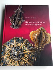 Hárman sem birnátok súlyos buzogányát... by Kovács S. Tibor / Válogatás a Magyar Nemzeti Múzeum sújtófegyvereiből / A Selection of striking weapons of the Hungarian National Museum / Martin Opitz 2019 / Hardcover (9789639987487)