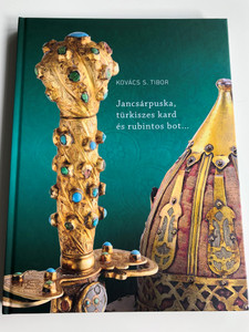 Jancsárpuska, türkiszes kard és rubintos bot... by Kovács S. Tibor - Bertók Krisztina / Oszmán-Török fegyverek a Magyar Nemzeti Múzeumban / Martin Opitz 2019 (9789639987494)