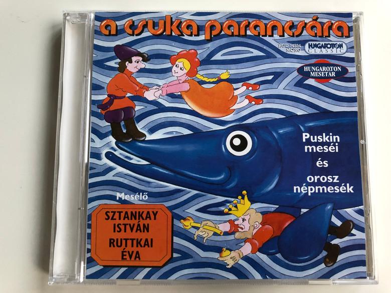 A Csuka Parancsára (Puskin mesei es Orosz Népmesék) / Sztankay István, Ruttkai Eva / Hungaroton Classic Audio CD 2006 Mono / HCD 14334