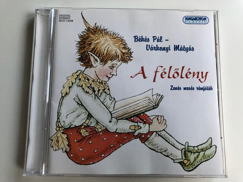 Békés Pál - Várkonyi Mátyás / A Félőlény / Zenes meses remjetek / Hungaroton Classic Audio CD 2006 Stereo / HCD 14338