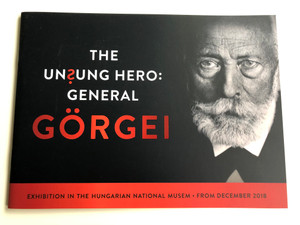The Unsung Hero: General Görgei / Exhibition in the Hungarian National Museum - From December 2018 / Görgei Artúr tábornok születésének 200. évfordulója / 200th Anniversary of his birth / Hungarian National Museum (9786155209987)