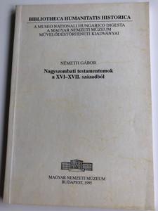 Nagyszombati testamentumok a XVI-XVII. századból by Németh Gábor / Bibliotheca Humanitatis Historica / Magyar Nemzeti Múzeum / Paperback 1995 (9637421890)