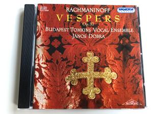 Rachmaninoff - Vespers Op. 37 / Budapest Tomkins Vocal Ensemble / Janos Dobra / Hungaroton Classic Audio CD 2004 Stereo / HCD 32307