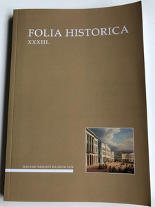 Folia Historica XXXIII. / Magyar Nemzeti Múzeum 2018 / Paperback / A Magyar nemzeti Múzeum Történeti Évkönyve / (01336622)