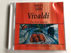 Vivaldi – The Four Seasons / Musici Di San Marco - I Solisti Di Zagreb / ONYX Classix Audio CD 1994 Stereo / 666312