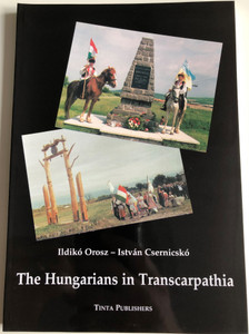 The Hungarians in Transcarpathia by Ildikó Orosz, István Csernicskó / Maps and figures of population data / Tinta Publishers (9789638601308)