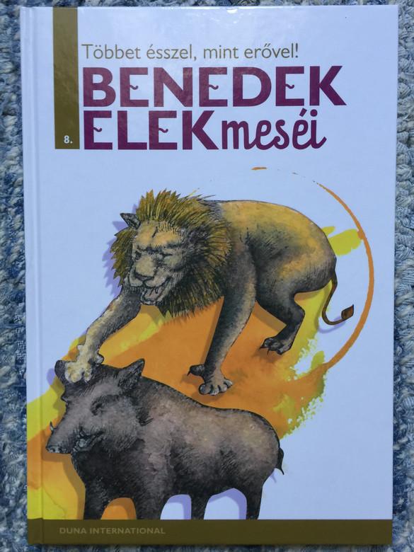Többet ésszel, mint erővel! / Benedek Elek meséi 8. / Illustrations by Varga Noémi / Hungarian Folk tales by Benedek Elek / Hardcover / Duna International (9789633540381)