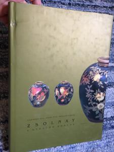 Zsolnay - a gyűjtők könyve by Csenkey Éva, Hárs Éva, Weiler Árpád / Book for Collectors of the Zsolnay Ceramics / Hardcover / Corvina 2003 (9631352978)